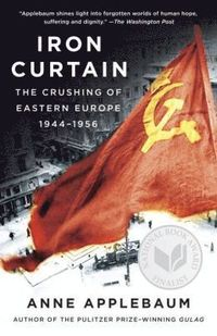 Iron Curtain: The Crushing of Eastern Europe, 1944-1956 (h�ftad)