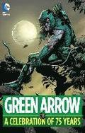 Green Arrow a Celebration of 75 Years: A Celebration of 75 Years