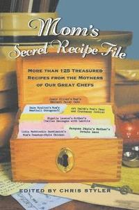 Mom's Secret Recipe File: More Than 125 Treasured Recipes from the Mothers of Our Great Chefs (inbunden)