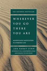 Wherever You Go, There You Are : Mindful