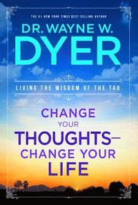 Change Your Thoughts - Change Your Life: Living the Wisdom of the Tao (h�ftad)