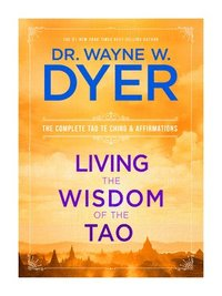 Living the Wisdom of the Tao: The Complete Tao Te Ching and Affirmations (h�ftad)