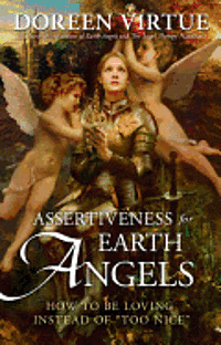 Assertiveness for Earth Angels: How to Be Loving Instead of Too Nice (inbunden)