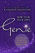 How to Be Your Own Genie: Manifesting the Magical Life You Were Born to Live