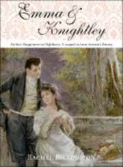 Emma & Knightley: Perfect Happiness in Highbury: A Sequel to Jane Austen's Emma (h�ftad)
