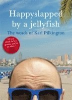 Happyslapped by a Jellyfish: The Words of Karl Pilkington (h�ftad)