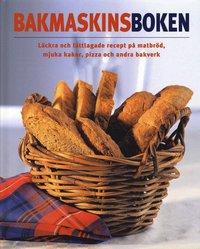 Bakmaskinsboken : l�ckra och l�ttlagade recept p� matbr�d, mjuka kakor, pizza och andra bakverk (inbunden)