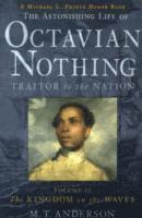 The Astonishing Life of Octavian Nothing, Traitor to the Nation: v. 2 Kingdom on the Waves (h�ftad)