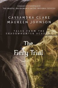 Fiery Trial (Tales from the Shadowhunter Academy 8) (e-bok)