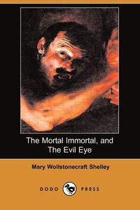 The Mortal Immortal, and the Evil Eye (Dodo Press) (h�ftad)
