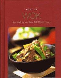 Njut av Wok : en samling med �ver 100 l�ckra recept (inbunden)