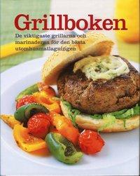 Grillboken De viktigaste grillarna och marinaderna f�r den b�sta utomhusmat (inbunden)
