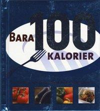 Bara 100 Kalorier : snabba och enkla recept med 100 kalorier ()