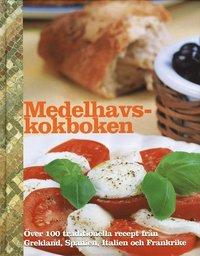 Medelhavskokboken : �ver 100 traditionella recept fr�n Grekland, Spanien, Italien och Frankrike (inbunden)