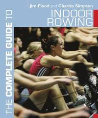 The Complete Guide to Indoor Rowing (h�ftad)