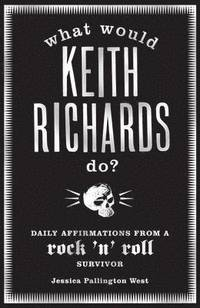 What Would Keith Richards Do? (h�ftad)