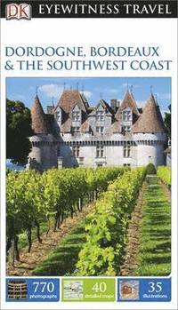 DK Eyewitness Travel Guide: Dordogne, Bordeaux &; the Southwest Coast (h�ftad)