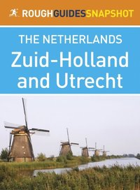 Zuid-Holland and Utrecht Rough Guides Snapshot Netherlands (includes Leiden, Den Haag, Delft, Rotterdam, Gouda, Dordrecht and Utrecht)