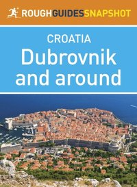 Dubrovnik and around Rough Guides Snapshot Croatia (includes Cavtat, the Elaphite Islands and Mljet) (e-bok)