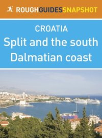 Split and the south Dalmatian coast Rough Guides Snapshot Croatia (includes Trogir, the Cetina gorge, the Makarska Riviera, Mount Biokovo and the Neretva delta) (e-bok)