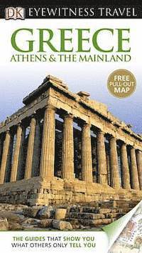 DK Eyewitness Travel Guide: Greece, Athens & the Mainland (h�ftad)