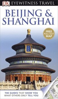 DK Eyewitness Travel Guide: Beijing & Shanghai (h�ftad)