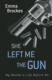 She Left Me the Gun: My Mother's Life Before Me (h�ftad)