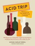 Acid Trip: Travels in the World of Vinegar