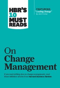 HBR's 10 Must Reads on Change Management (including featured article Leading Change, by John P. Kotter) (inbunden)