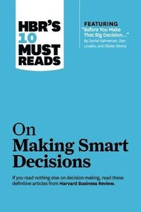 HBR's 10 Must Reads on Making Smart Decisions (with Featured Article 'Before You Make That Big Decision...' by Daniel Kahneman, Dan Lovallo, and Olivier Sibony) (inbunden)