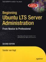 Beginning Ubuntu LTS Server Administration : From Novice to Professional, 2nd Edition (h�ftad)