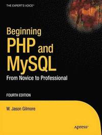 Beginning PHP and MySQL: From Novice to Professional (h�ftad)