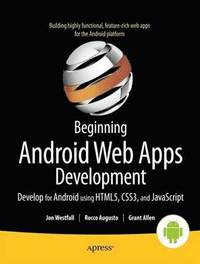 Beginning Android Web Apps Development: Develop for Android using HTML5, CSS3, and JavaScript (h�ftad)