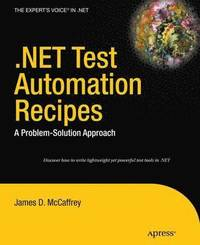 .NET Test Automation Recipes: A Problem-Solution Approach (h�ftad)