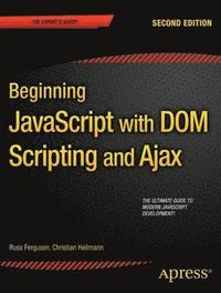 Beginning JavaScript with DOM Scripting and Ajax: Second Editon (h�ftad)