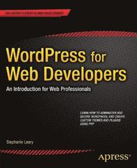 WordPress for Web Developers: An Introduction for Web Professionals (h�ftad)
