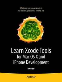 Learn Xcode Tools for Mac OS X and iPhone Development (h�ftad)