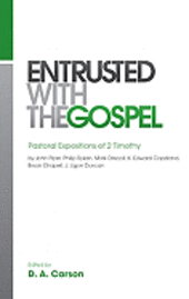 Entrusted with the Gospel: Pastoral Expositions of 2 Timothy (h�ftad)