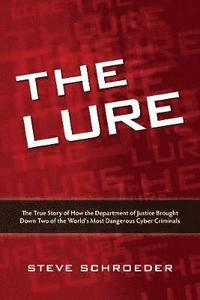 The Lure: The True Story of How the Department of Justice Brought Down Two of The World's Most Dangerous Cyber Criminals (h�ftad)