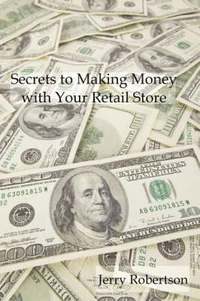Secrets to Making Money with Your Retail Store (h�ftad)