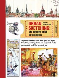 Urban Sketching: The Complete Guide to Techniques (h�ftad)