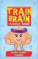 Train Your Brain: Super Tricky Teasers: Expert (h�ftad)