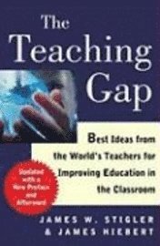 The Teaching Gap: Best Ideas from the World's Teachers for Improving Education in the Classroom (h�ftad)