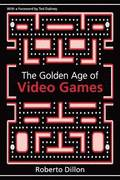 Golden Age of Video Games: The Birth of a Multibillion Dollar Industry