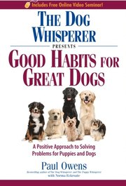 The 'Dog Whisperer' Presents: Good Habits for Great Dogs (h�ftad)