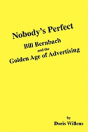 Nobody's Perfect: Bill Bernbach and the Golden Age of Advertising (h�ftad)