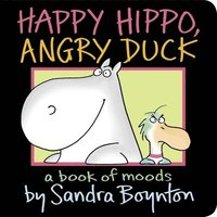Happy Hippo, Angry Duck: A Book of Moods (kartonnage)