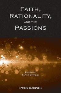 Faith, Rationality and the Passions (inbunden)