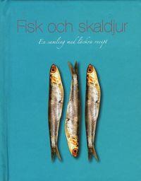 Fisk & skaldjur : en samling med l�ckra recept (inbunden)
