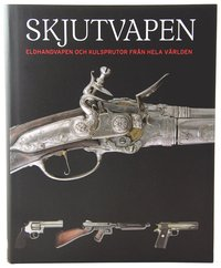 Skjutvapen : eldhandvapen och kulsprutor fr�n hela v�rlden (inbunden)